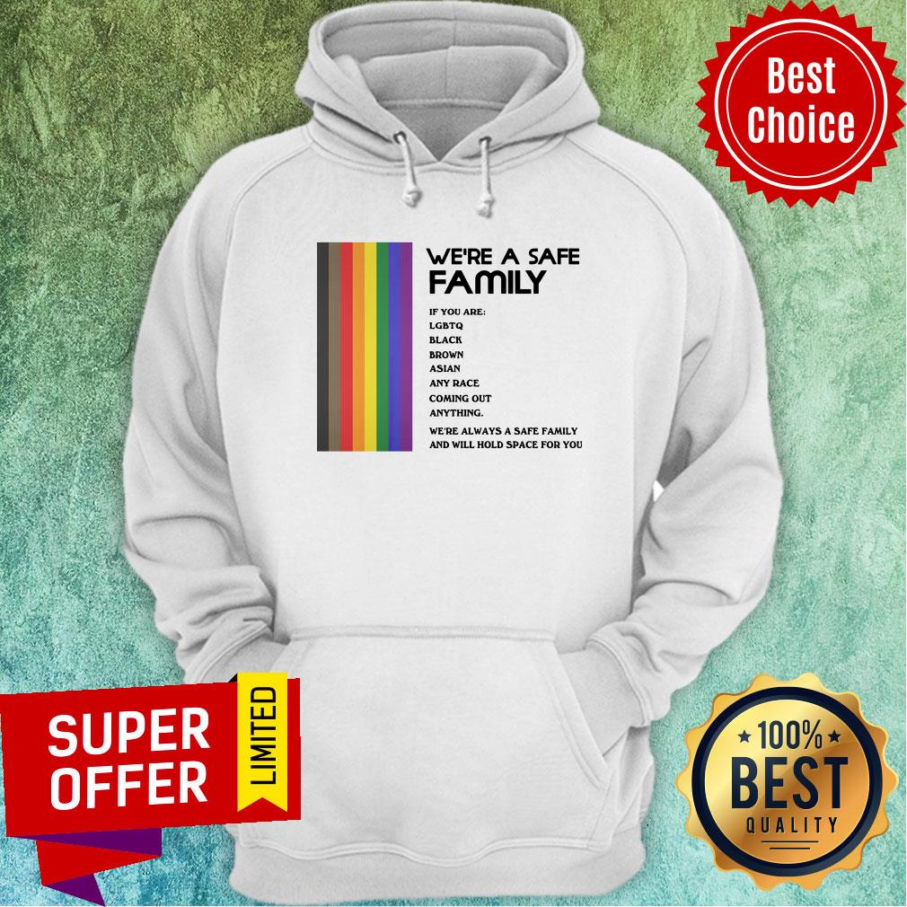 We're A Safe Family If You Are LGBTQ Black Brown Asian Any Race Coming Out Anything Hoodie