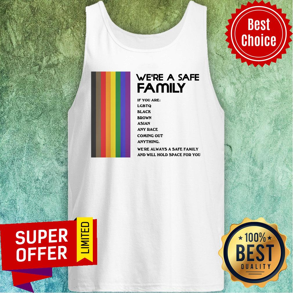 We're A Safe Family If You Are LGBTQ Black Brown Asian Any Race Coming Out Anything Tank Top