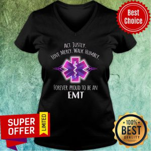 Act Justly Love Mercy Walk Humbly Forever Proud To Be An EMT V-neck