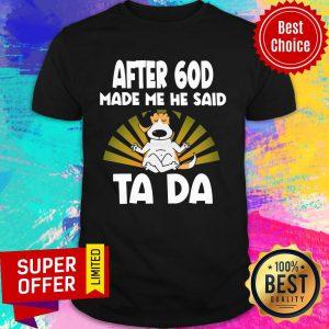 After 60D Made Me He Said Dog Tada Shirt