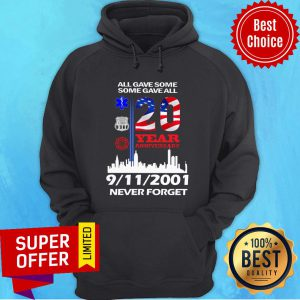 All Gave Some Some Gave All 20 Year Anniversary 9-11-2001 Never Forget USA Flag Hoodie