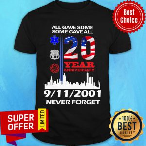 All Gave Some Some Gave All 20 Year Anniversary 9-11-2001 Never Forget USA Flag Shirt