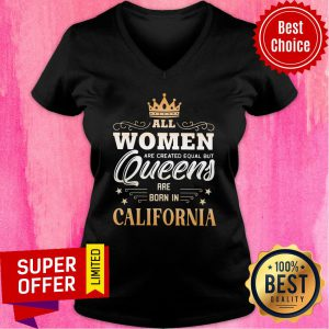 All Women Are Created Equal But Queens Are Born In California Crown V-neck