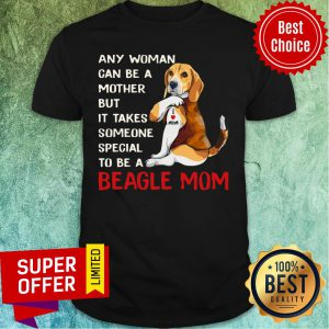 Any Woman Can Be A Mother Beagle Mom Shirt