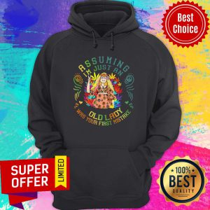 Asuming I'm Just An Old Lady Was Your First Mistake Hoodie