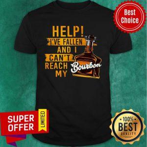 Bourbon Help I've Fallen And I Can't Reach Shirt