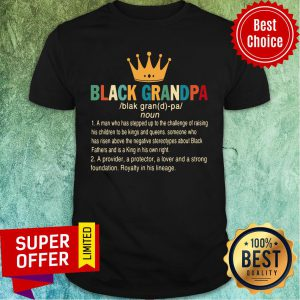 Crown Black Grandpa A Provider A Protector A Lover And A Strong Foundation Shirt