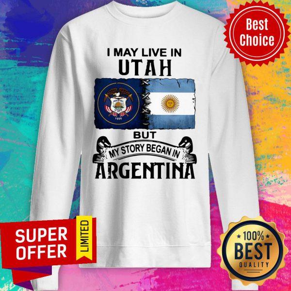 I May Live In Utah But My Story Began In Argentina Sweatshirt