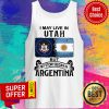 I May Live In Utah But My Story Began In Argentina Tank Top