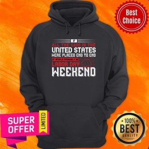 If All The Cars In The United States Were It Would Probably Be Labor Day Weekend Hoodie