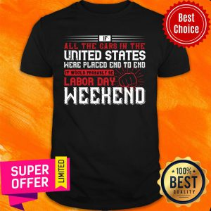 If All The Cars In The United States Were It Would Probably Be Labor Day Weekend Shirt