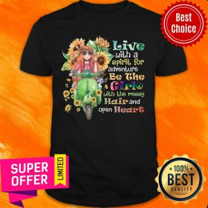 Sunflower Live With Spirit For Adventure Girl With Messy Hair Open Heart Shirt