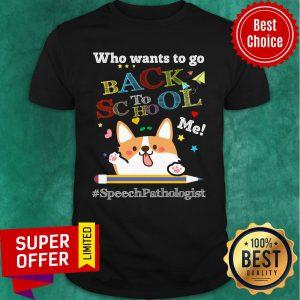 Who Wants To Go Back To School Me Speech Pathologist Corgi Shirt