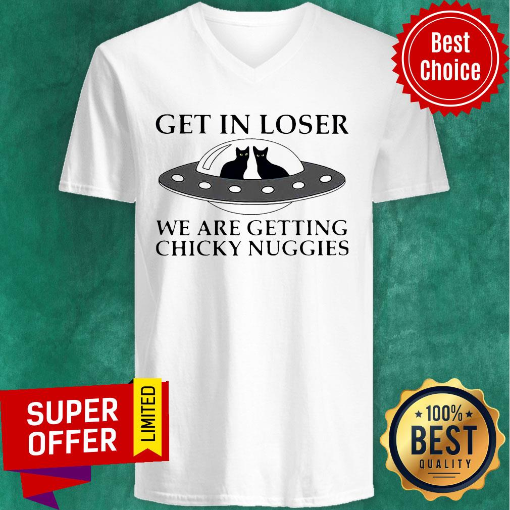 Cat Get In Loser We Are Getting Chicky Nuggies UFO V-neck