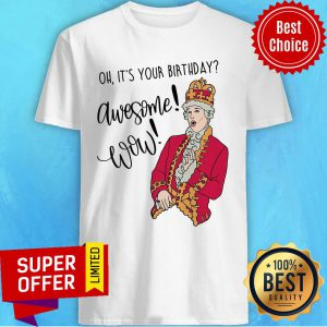 Oh It's Your Birthday Awesome Wow Shirt