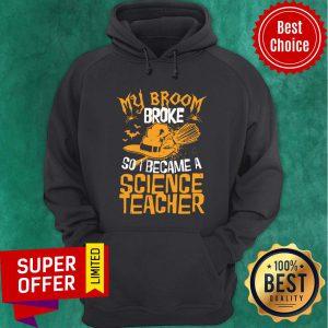 Witch My Broom Broke So I Became A Science Teacher Halloween Hoodie