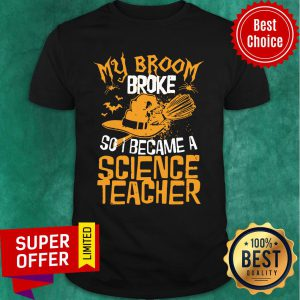 Witch My Broom Broke So I Became A Science Teacher Halloween Shirt
