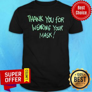 Wonderful Thank You For Wearing Your Mask Shirt
