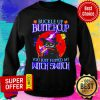 Buckle Up Butiercup You Just Flipped My Witch Switch Sweatshirt