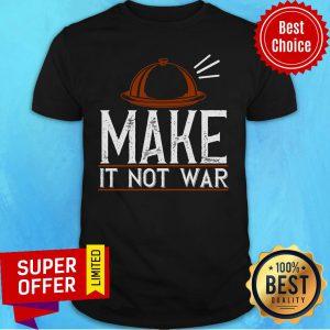 Premium Make It Not War Shirt