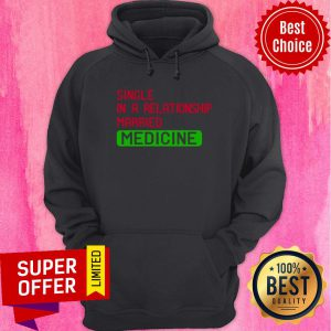 Single In A Relationship Married Medicine Hoodie