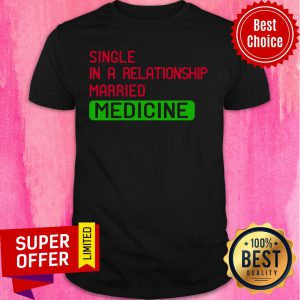 Single In A Relationship Married Medicine Shirt