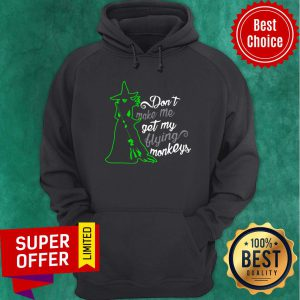 Witch Don't Make Me Get My Flying Monkeys Hoodie